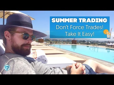 Summer Trading!  Slow and steady, don't push it!