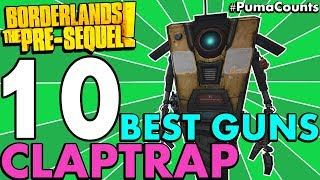 Top 10 Best Guns and Weapons for Claptrap the Fragtrap in Borderlands: The Pre-Sequel! #PumaCounts