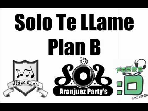 Solo Te Llame - Plan B (Aranjuez'Partys)