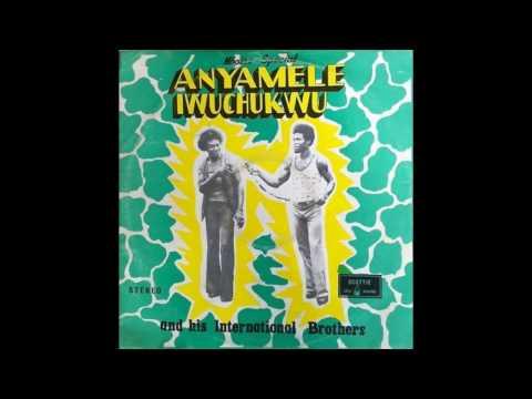 Anyamele Iwuchukwu & His United International Brothers - Mbaise Special