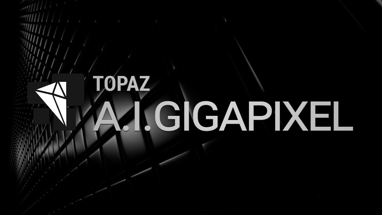 Topaz A.I. Gigapixel 2.0 Free Download