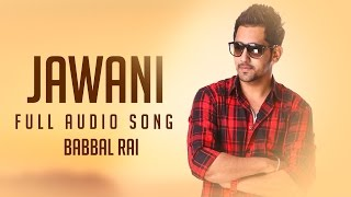 Jawani (Full Audio Song) | Babbal Rai | Latest Punjabi Songs 2016 | Speed Records