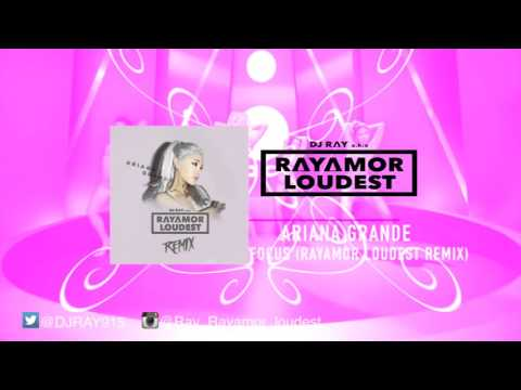 Ariana Grande - Focus (Ray'amor'Loudest Remix)