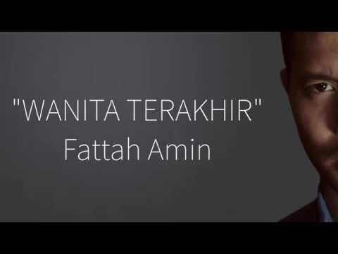 Fattah Amin-Wanita Terakhir (Official Lirik Video)
