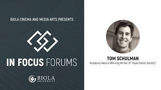 In Focus Forums: Tom Schulman [Biola Cinema and Media Arts]