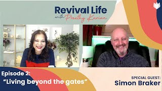 Episode 2: Living Beyond The Gates with Simon Braker | Revival Life with Preethy Kurian