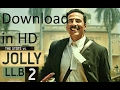 how to download jolly LLB-2 (2017) full movie in HD/just after release