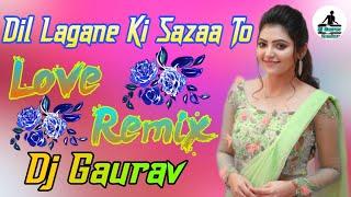 Dil Lagane KIIi Sazaa To Na [Dj Anamika Aseni Mix By Gaurav Kushwaha Aseni Diviyapur 7217242425
