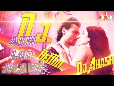 Akh Lad Jaave Dj Song || Loveratri || New Version Dj Mix || Latest Bollywood || Mix By Dj Akash