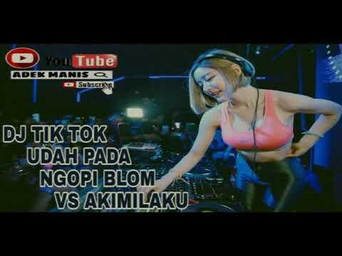 DJ VIRAL TIK TOK UDAH PADA NGOPI BLOM VS AKIMILAKU TERBARU