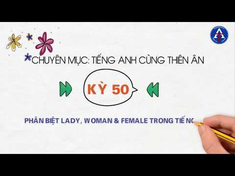 [TIẾNG ANH CÙNG THIÊN ÂN] - Kỳ 50: Phân Biệt Woman, Women, Female, Lady Trong Tiếng Anh