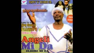 Evang. Niran Olubukola Fafowora - Angeli Mi Da