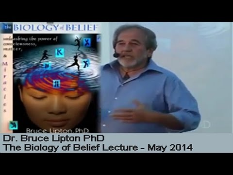 Bruce Lipton - The Biology of Belief Full Lecture - May 2014