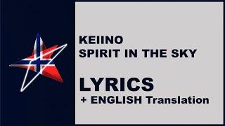 KEIINO - SPIRIT IN THE SKY - LYRICS (Norway Eurovision 2019)
