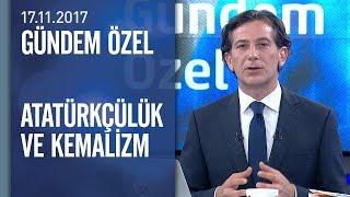 Atatürkçülük mü, Kemalizm mi? - Gündem Özel 17.11.2017 Cuma