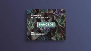 G-Mode ft. Feyza Erdurcan - Bahcede (Deep House Mix)