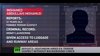 Heathrow hired ex-terrorism suspect without background check