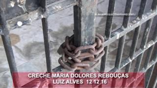 CRECHE MARIA DOLORES REBOUÇAS LUIZ ALVES 12 12 16