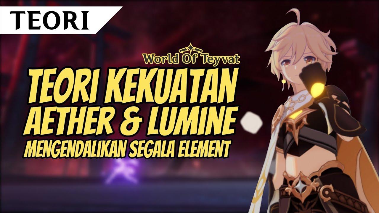 [Teori] Kekuatan Aether & Lumine, Mampu mengendalikan Semua Element | Genshin Impact Indonesia