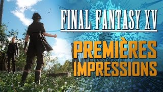 FINAL FANTASY XV : Premières impressions | GAMEPLAY FR
