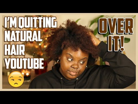 I'm Quitting Natural Hair YouTube. I Am Completely OVER. IT.