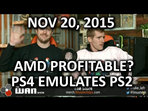 The WAN Show - AMD Profitable in 2 Years? & the PS4 Can Emulate PS2 Games! - Nov 20, 2015