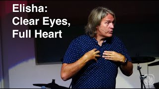 Elisha: Clear Eyes, Full Heart.
