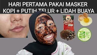 Review Hari Pertama Pakai Masker Scrub Kopi Putih Telur Lidah Buaya Youtube
