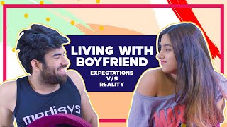 Living With Boyfriend Expectation Vs Reality | Pataakha