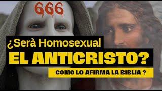 LA BIBLIA AFIRMA QUE EL ANTICRISTO  SERÁ UN HOMOSEXUAL