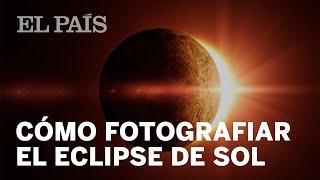 3 consejos para hacer fotos del eclipse de sol | Tecnología