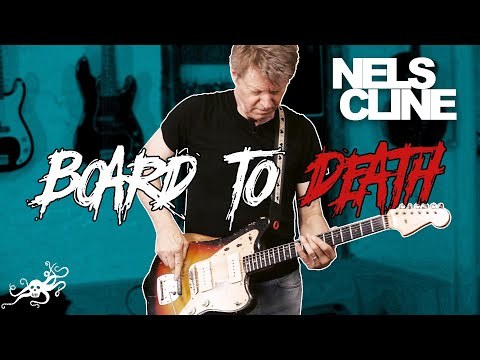 Board To Death Ep. 18 - Nels Cline (Wilco, the Nels Cline Quartet)   EarthQuaker Devices