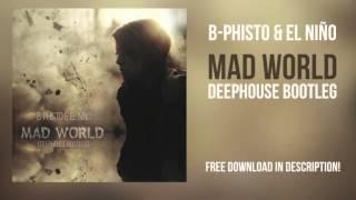 B-Phisto & El Niño - Mad World (Deephouse Bootleg)