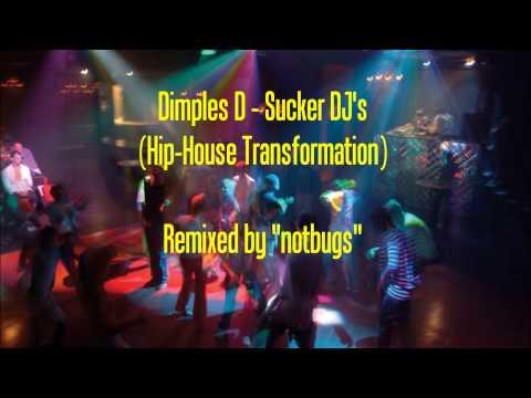 Dimples D - Sucker DJ's (Hip-House Transformation)