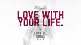 Hollyn | Love With Your Life (Capital Kings Remix)