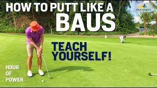 How to Putt a Golf Ball like a BAUS - HOUR OF POWER! Drills of Champions
