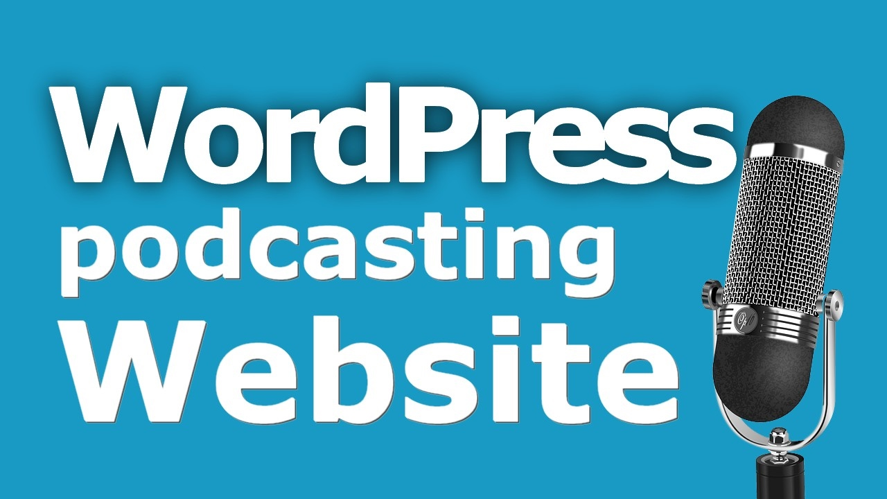 How To Create A WordPress Website For Your Podcast