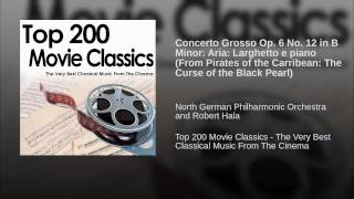 Concerto Grosso Op. 6 No. 12 in B Minor: Aria: Larghetto e piano (From Pirates of the...