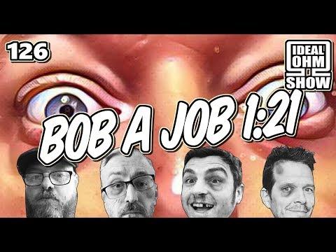 The Ideal Ohm Show - Episode 126: Bob a Job 1:21