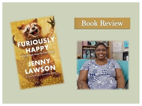 Furiously Happy A Funny Book about Horrible Things by Jenny Lawson