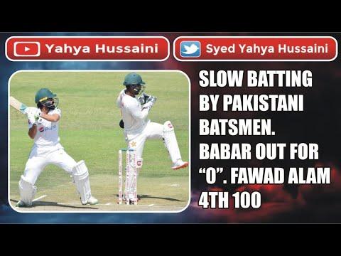 "Syed Yahya Hussaini: Fawad Alam 4th test 100.| Babar out for "" 0"".| Slow batting by Pakistani batsmen.| Yahya Hussaini |"