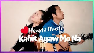"""Kahit Ayaw Mo Na""- (Heartz Music Duet Cover)"