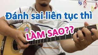 Tập chăm chỉ nhưng bị sai hoài thì làm sao? Học đàn guitar online | Học đàn ghi ta cơ bản | For FUN