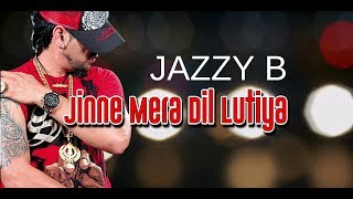 JINE MERA DIL LUTEYA (LYRICAL VIDEO) -  JAZZY B FT. APACHE INDIAN - ROMEO