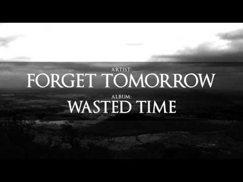 Forget Tomorrow   Wasted Time (EP Stream)