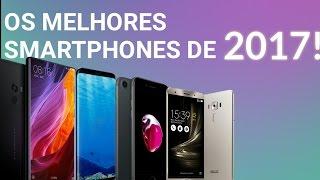 VEJA OS 6 MELHORES SMARTPHONES DE 2017!