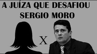 A juíza que desafiou Sergio Moro