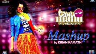 Tanu Weds Manu Returns Mashup by Kiran Kamath | Kangana Ranaut & R Madhavan