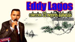 Eddy Lagos / Coleccion 22 Mejores Alabanzas - Musica Cristiana Nicaraguense 2017