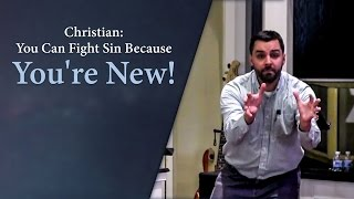Christian: You Can Fight Sin Because You